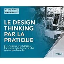 Le design thinking par la pratique: De la rencontre avec l'utilisateur à la commercialisation d'un produit innovant pour les seniors.