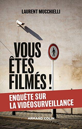 Vous tes films ! : Enqute sur le bluff de la vidosurveillance