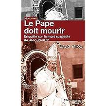Le pape doit mourir: enquête sur la mort suspecte de Jean-Paul 1er (Poche document) (French Edition)