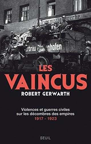 Les Vaincus. Violences et guerres civiles sur les décombres des empires, 1917-1923
