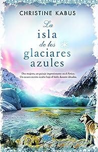 La isla de los glaciares azules par Christine Kabus