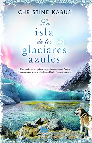 La isla de los glaciares azules (B DE BOLSILLO) por Christine Kabus
