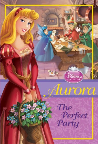 Aurora: The Perfect Party (Disney Princess Chapter Books)