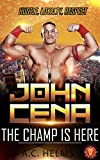 John Cena - Hustle, Loyalty, Respect: The Champ Is Here: The Complete Unofficial Biography