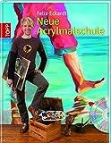 Neue Acrylmalschule: für Einsteiger und Fortgeschrittene. Mit DVD
