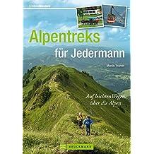 Alpentreks für Jedermann: Auf leichten Wegen über die Alpen (Erlebnis Wandern)