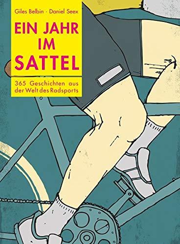 Ein Jahr im Sattel: 365 Geschichten aus der Welt des Radsports (Welt Die Radfahren Rund Um)