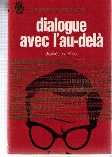 Dialogue avec l'au dela par PIKE (James A.)
