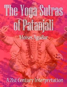 The Yoga Sutras of Patanjali. A 21st Century Interpretation ...