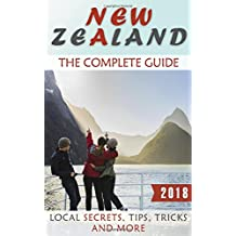 New Zealand: The Complete Guide (2018) - Local Secrets, Tips, Tricks and More