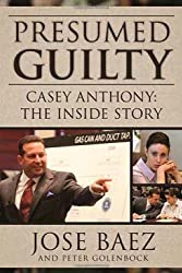 Presumed Guilty: Casey Anthony: The Inside Story by Baez, Jose, Golenbock, Peter (7/3/2012)