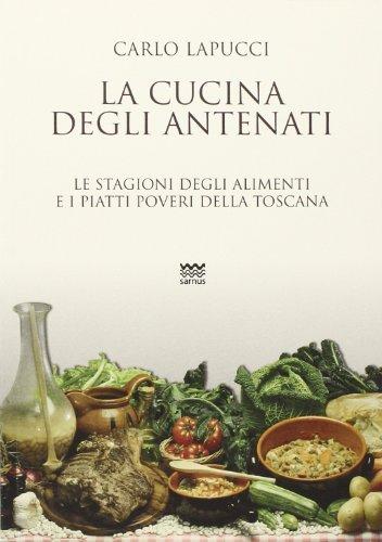 La cucina degli antenati. Le stagioni degli alimenti e i piatti poveri della Toscana