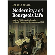 Modernity and Bourgeois Life: : Society, Politics, and Culture in England, France and Germany since 1750  (English Edition)