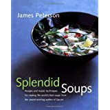 Splendid Soups: Recipes and Master Techniques for Making the World's Best Soups by James Peterson (2000-09-22)