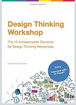 Design Thinking Workshop: The 12 Indispensable Elements for a Design Thinking Workshop (English Edition) par [Tonhauser, Pauline]