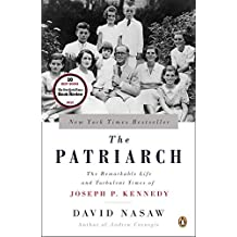 The Patriarch: The Remarkable Life and Turbulent Times of Joseph P. Kennedy by David Nasaw (2013-09-24)