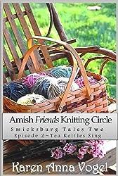 Amish Friends Knitting Circle Episode 2 ~ Tea Kettles Sing (A Short Story Serial) (Amish Friends Knitting Circle: Smicksburg Tales 2) (English Edition)