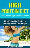 HIGH PROTEIN DIET: The Ultimate High Protein Diet Plan: High Protein Diet Cookbook and High Protein Diet Recipes To Lose Weight Fast, Boost Metabolism, ... Cookbook, High Protein Diet Kindle Book)