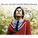 Love Me Like the World Is Ending by Ben Lee