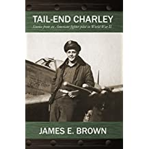 Tail-End Charley: Stories from an American fighter pilot in World War II (English Edition)