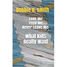Love Me Feed Me Never Leave Me: What Kids Really Want (English Edition)