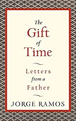 The Gift of Time: Letters from a Father by Jorge Ramos (2008-06-05)