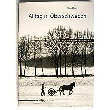 Alltag in Oberschwaben. Chronik eines Bildberichters in der Provinz 1962-1993
