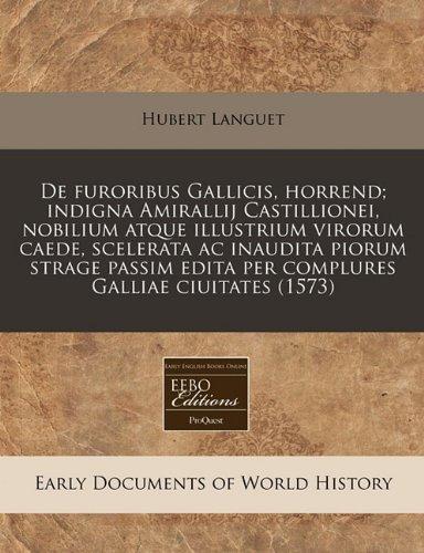 de Furoribus Gallicis, Horrend; Indigna Amirallij Castillionei, Nobilium Atque Illustrium Virorum Caede, Scelerata AC Inaudita Piorum Strage Passim Edita Per Complures Galliae Ciuitates (1573)