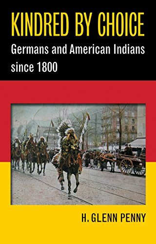Kindred By Choice: Germans and American Indians since 1800 by H. Glenn Penny (2015-05-30)