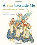 A Star to Guide Me: Illustrated Prayers for Children by Ruthild Busch-Schumann (2013-09-01)