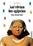 Así vivían los egipcios (Historia Y Literatura - Biblioteca Básica De Historia)