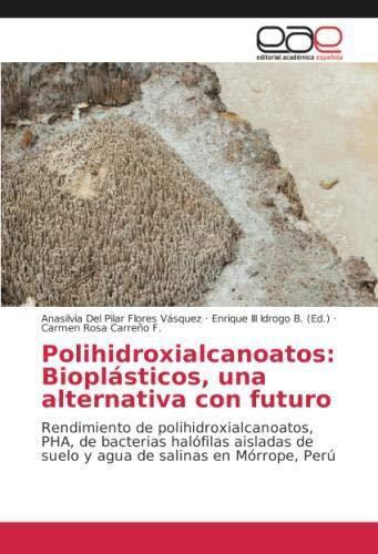 Polihidroxialcanoatos: Bioplásticos, una alternativa con futuro: Rendimiento de polihidroxialcanoatos, PHA, de bacterias halófilas aisladas de suelo y agua de salinas en Mórrope, Perú