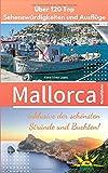 Mallorca Reiseführer: Über 120 Top Sehenswürdigkeiten und Ausflüge inklusive der schönsten Strände und Buchten - Klara-Silvia Lopez