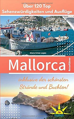 Mallorca Reiseführer: Über 120 Top Sehenswürdigkeiten und Ausflüge inklusive der schönsten Strände und Buchten