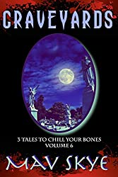 Graveyards: A Horror Short Story Collection (3 Tales to Chill Your Bones Book 6)
