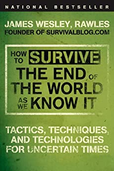 How to Survive the End of the World as We Know It: Tactics, Techniques, and Technologies for Uncertain Times par [Rawles, JamesWesley]