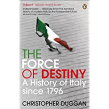 The Force of Destiny: A History of Italy Since 1796 by Christopher Duggan (2008-05-29)