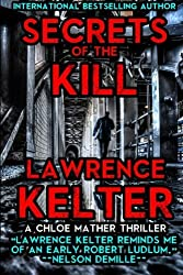 Secrets of the Kill: A Chloe Mather Thriller (Volume 1) by Lawrence Kelter (2014-08-13)