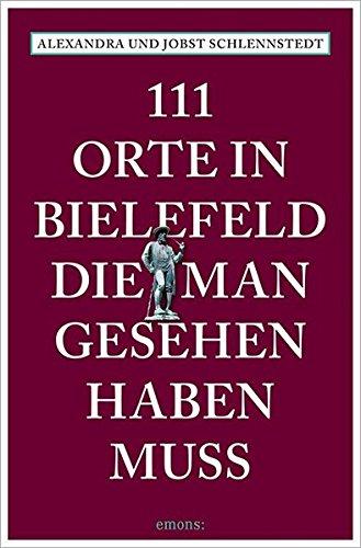 111 Orte in Bielefeld, die man gesehen haben muss: Reiseführer