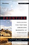 Frontier: Exploring the Top Ten Emerging Markets of Tomorrow (Bloomberg Professional)