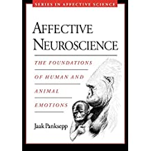 Affective Neuroscience: The Foundations of Human and Animal Emotions (Series in Affective Science)