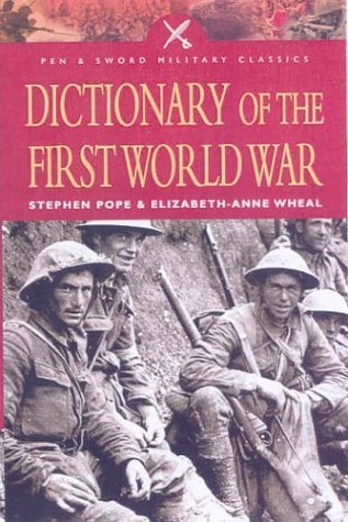 Dictionary of the First World War (Pen and Sword Military Classics) by Stephen Pope (2003-07-19)