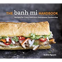 The Banh Mi Handbook: Recipes for Crazy-Delicious Vietnamese Sandwiches (English Edition)