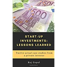Start-Up Investments: Lessons Learned: Twelve Actual Case Studies From a Private Investor