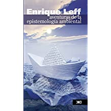 Aventuras de la epistemología ambiental: De la articulación de ciencias al diálogo de saberes (Sociología y política)