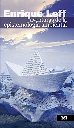 Aventuras de la epistemología ambiental: De la articulación de ciencias al diálogo de saberes (Sociología y política) por Enrique Leff