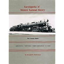 Encyclopedia of Western Railroad History: The Desert States, Arizona, Nevada, New Mexico, Utah by Donald B. Robertson (1986-09-02)