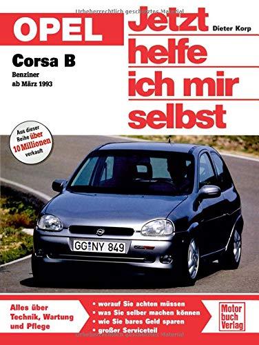 Opel Corsa B: Benziner ab März 1993 // Reprint der 5. Auflage 2011 (Jetzt helfe ich mir selbst)