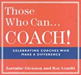 Those Who Can... Coach!: Celebrating Coaches Who Make a Difference by Lorraine Glennon (2000-11-06)