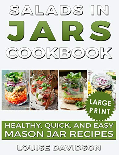 Salads in Jars Cookbook ***Large Print Edition***: Healthy, Quick and Easy Mason Jar Recipes (Mason Jar Cookbook, Band 3) Ball Canning Jar